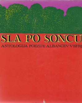 ALBANIA / LITERATURE:  Sla po soncu. Antologija poezije Albancev v SFRJ [Yearning for the Sun. Anthology of Poetry of Albanians in Socialist Federative Republic of Yugoslavia]