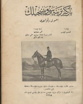 HORSES, RIDING AND DRESSAGE OTTOMAN CAVALRY: بايكرتربيه سي و بينيجيلك [Beygir Terbiyesi ve Binicilik / Principes de dressage et d'équitation / Principles of dressage and of riding]