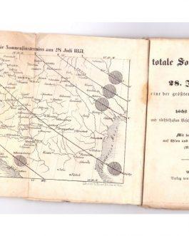 SOLAR ECLIPSE OF 1851: Die totale Sonnenfinsterniß am 28. Juli 1851 eine der größten dieses Jahrhunderts und die höchst merkwürdigen und räthselhaften Erscheinungen, welche dabei zu beobachten sind. Mit besonderer Rücksicht auf Wien und die österr. Monarc