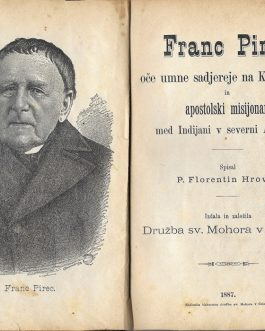 MICHINGAN / MINNESOTA / ONTARIO MISSIONARY HISTORY: Franc Pirec, oče umne sadjereje na Kranjskem in apostolski misijonar med Indijani v severni Ameriki [Franc Pirec, A Father of Smart Cultivation of Fruit-Trees in Crain and A Missionary among Indians in N