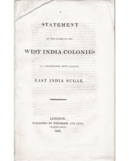 WEST INDIES / ECOMOMIC HISTORY: A Statement of the Claims of the West India Colonies to a Protecting Duty against East India Sugar.