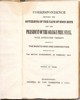 SOUTH AFRICA / LESOTHO / EARLY ORANGE FREE STATE IMPRINT / 'INTELLECTUAL PROPAGANDA': Correspondence between the Governor of the Cape of Good Hope and the President of the Orange Free State, with Annexes thereto relative to the Basuto War and Convention e