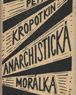 CZECH AVANT-GARDE – COMMUNISM – PROPAGANDA: Anarchistická morálka. Komunism a anarchie. Velká revoluce [Anarchist Morale. Communism and Anarchy. The Great Revolution].