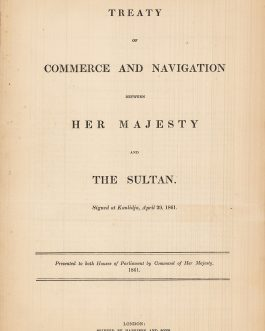 OTTOMAN EMPIRE & GREAT BRITAIN TRAETY: Treaty of commerce and navigation between Her Majesty and the Sultan. Signed at Kanlidja, April 29, 1861. Presented to both Houses of Parliament by Command of Her Majesty. 1861.