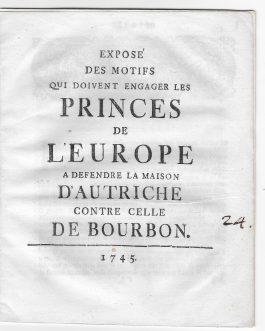 Expose Des Motifs, Qui Doivent Engager Les Princes De L'Europe A Defendre La Maison D'Autriche Contre Celle De Bourbon