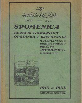 """SARAJEVO: Spomenica dvadesetgodišnjice opstanka i djelovanja Muslimanskog dobrotvornog društva """"Merhamet"""" u Sarajevu. 1913-1933"""