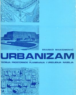 ARCHITECTURE: Urbanizam. Teorija prostornog planiranja i uredjenja naselja [Urbanism. Theory of Urban Planning and Organizing of Living Space].