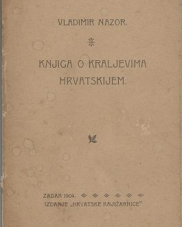 CROATIAN LITERATURE – FIRST EDITIONS: Knjiga o kraljevima hrvatskijem [Book on the Kings of Croatia]