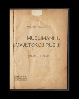 BOSNIAN / MUSLIM ANTI-COMMUNIST PROPAGANDA: Muslimani u Sovjetskoj Rusiji [Muslims in the Soviet Russia]